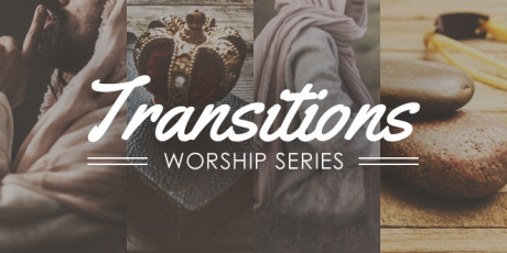 Worship Series: Transitions
